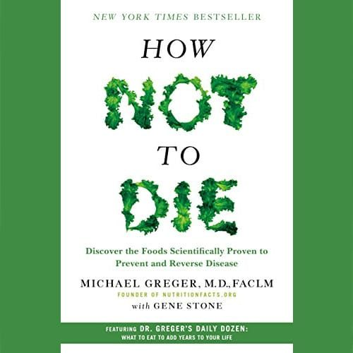 How Not to Die: Discover the Foods Scientifically Proven to Prevent and Reverse Disease Hardcover – December 8, 2015